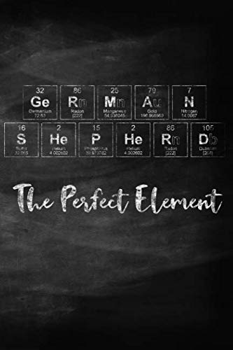 German Shepherd The Perfect Element: Pet Health Record, Periodic Table Inspired Dog Vaccination and Shot Record Note Book, Complete Puppy and Dog Immunization Schedule and Record in Chalkboard Style