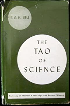 the tao of science an essay on western knowledge and eastern wisdom  the tao of science an essay on western knowledge and eastern wisdom  rgh siu amazoncom books