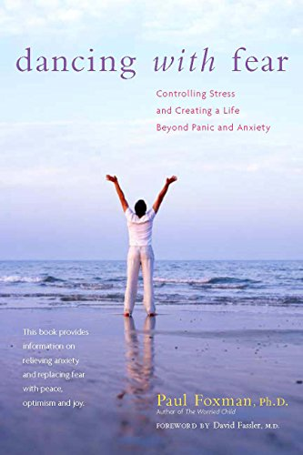 Dancing with Fear: Controlling Stress and Creating a Life Beyond Panic and Anxiety