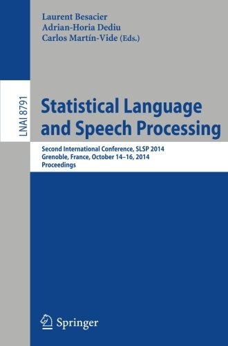 Statistical Language and Speech Processing: Second International Conference, SLSP 2014, Grenoble, France, October 14-16, 2014, Proceedings (Lecture Notes in Computer Science) by Springer