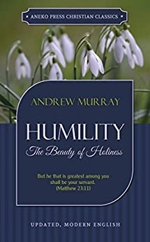 Humility [Updated Edition]: The Beauty of Holiness (Murray Updated Classics Book 2) by [Murray, Andrew]