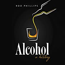 Alcohol: A History Audiobook by Rod Phillips Narrated by Fajer Al-Kaisi