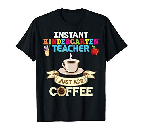 (Instant Kindergarten Teacher  Just Add Coffee T-Shirt Back)
