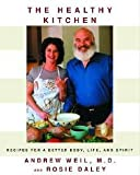 Andrew Weil: The Healthy Kitchen : Recipes For A Better Body, Life, And Spirit (Hardcover); 2002 Edition
