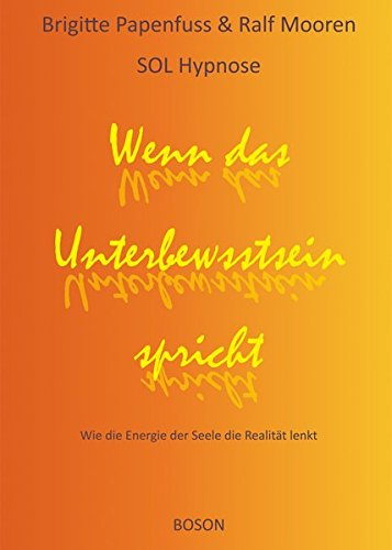 Wenn das Unterbewusstsein spricht: Wie die Energie der Seele die Realität lenkt Gebundenes Buch – 3. Dezember 2013 Brigitte Papenfuss Ralf Mooren BOSON-Verlag 3944878000