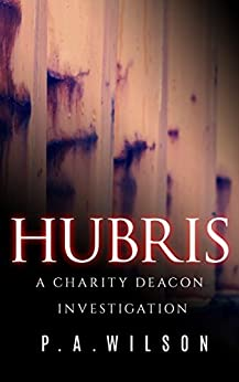Hubris: A Female Private Investigator Mystery series (A Charity Deacon Investigation Book 1) by [Wilson, P.A.]