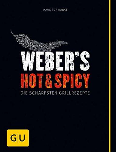 Weber's Hot & Spicy: Die schärfsten Grillrezepte (GU Weber's Grillen)