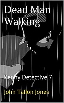 Dead Man Walking: Penny Detective 7 (The Penny Detective Series) by [Jones, John Tallon]