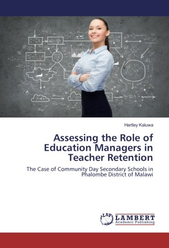 Read Online Assessing the Role of Education Managers in Teacher Retention: The Case of Community Day Secondary Schools in Phalombe District of Malawi pdf epub