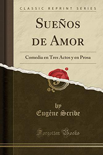 Sueños de Amor: Comedia En Tres Actos Y En Prosa (Classic Reprint)