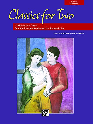 Classics for Two: 12 Masterwork Duets from the Renaissance through the Romantic Era (For Two Series)