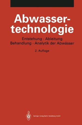 Abwassertechnologie: Entstehung, Ableitung, Behandlung, Analytik der Abwässer (German Edition)