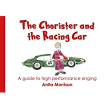 The Chorister and the Racing Car: A guide to high performance singing