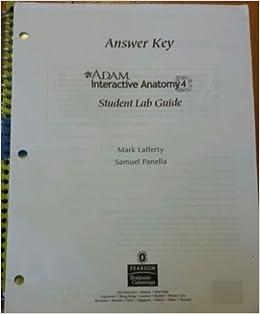 A D A M Interactive Anatomy 4 Student Lab Guide Answer Key Mark Lafferty 9780805373462 Amazon Com Books
