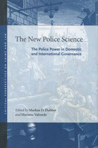 The New Police Science: The Police Power in Domestic and International Governance (Critical Perspectives on Crime and La