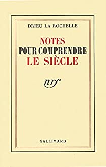 Notes pour comprendre le siècle par Drieu La Rochelle