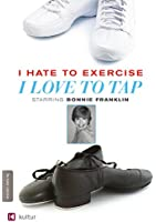 I Hate to Exercise, I Love to Tap - Tap Dance Instruction for Beginners