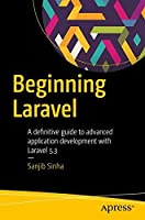 Beginning Laravel: A beginner's guide to application development with Laravel 5.3 Front Cover