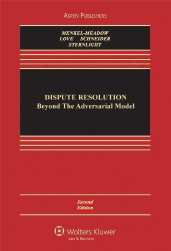 Dispute Resolution: Beyond the Adversarial Model 2e (Aspen Casebooks)