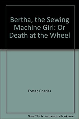 Bertha The Sewing Machine Girl Or Death At The Wheel Charles Gorgeous Bertha The Sewing Machine Girl