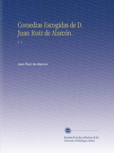 Comedias Escogidas de D. Juan Ruiz de Alarcón.: V. 3 (Spanish Edition)