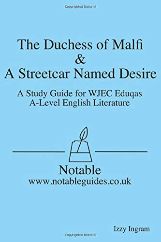 The Duchess of Malfi & A Streetcar Named Desire: A Study Guide for WJEC Eduqas A-Level English Literature (Notable) Izzy Ingram