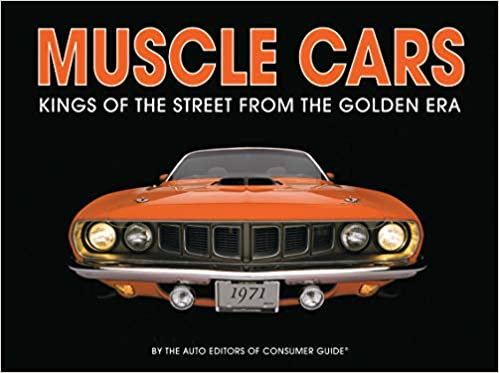 Muscle Cars: Kings of the Street From the Golden Era: Auto Editors