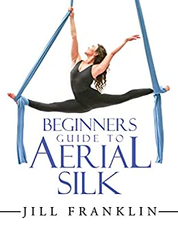 Amazon beginners guide to aerial silk ebook jill franklin beginners guide to aerial silk by franklin jill fandeluxe Images