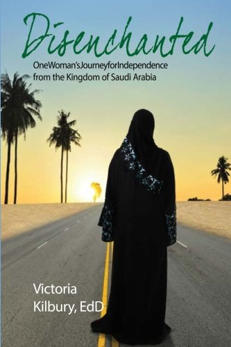 Download Disenchanted: One Woman's Journey for Independence from the Kingdom of Saudi Arabia pdf epub