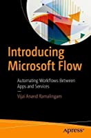 Introducing Microsoft Flow: Automating Workflows Between Apps and Services Front Cover