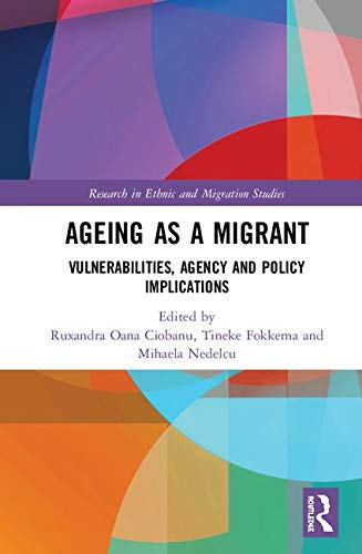 Ageing as a Migrant: Vulnerabilities, Agency and Policy Implications