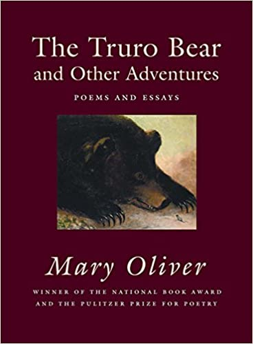 the truro bear and other adventures poems and essays mary oliver  the truro bear and other adventures poems and essays mary oliver 9780807068854 com books