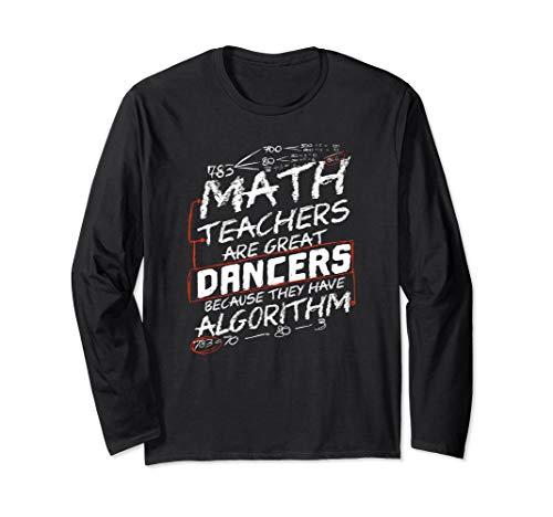 Math Teachers Great Dancers Gift Funny Math Pun  Long Sleeve T-Shirt (Dancer Long Sleeve Shirt)
