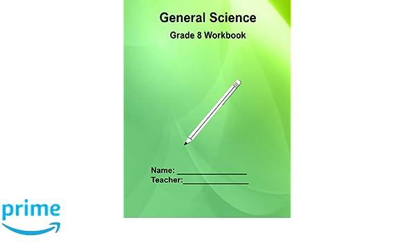 General Science Grade 8 Workbook: Mrs. Jacquelyn K. Argyle ...