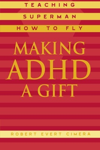 Making ADHD a Gift: Teaching Superman How to Fly by Cimera Robert Evert (2002-12-01) Paperback