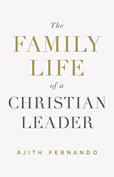 The Family Life of a Christian Leader by [Fernando, Ajith]