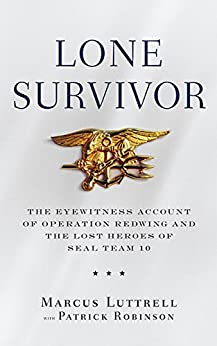 Lone Survivor: The Eyewitness Account of Operation Redwing and the Lost Heroes of SEAL Team 10 by [Luttrell, Marcus]