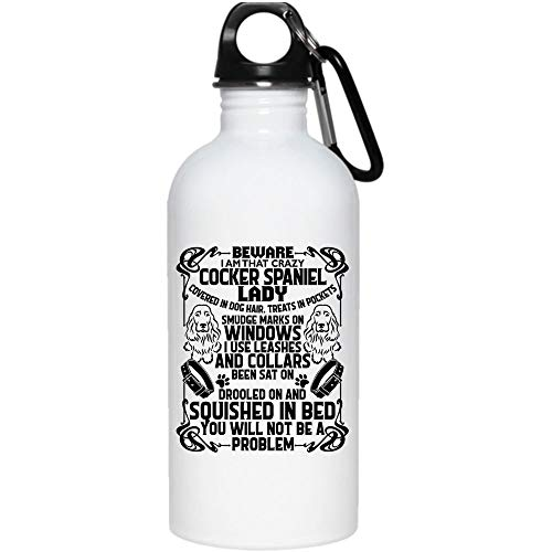 - Beware I Am That Crazy Cocker Spaniel Lady 20 oz Stainless Steel Bottle,Covered In Dog Hair Treats In Pockets Outdoor Sports Water Bottle (Stainless Steel Water Bottle - White)