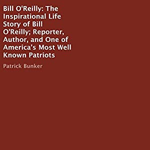 Bill O'Reilly: The Inspirational Life Story of Bill O'Reilly Audiobook