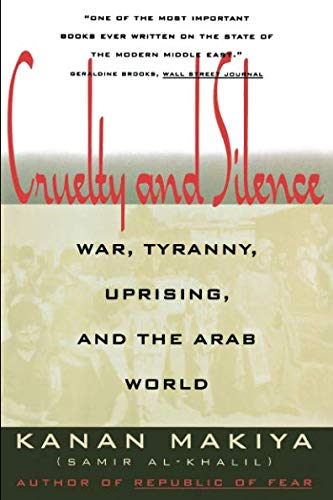Cruelty and Silence: War, Tyranny, Uprising, and the Arab...