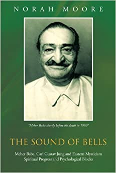 Book The Sound of Bells: Meher Baba, Carl Gustav Jung and Eastern Mysticism Spiritual Progress and Psychological Blocks