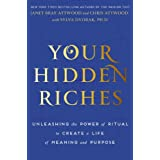 Your Hidden Riches: Unleashing the Power of Ritual to Create a Life of Meaning and Purpose