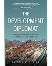 The Development Diplomat: Working Across Borders, Boardrooms, and Bureaucracies to End Poverty