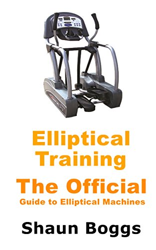 Elliptical training the official guide to elliptical machines elliptical training the official guide to elliptical machines by boggs shaun fandeluxe Choice Image