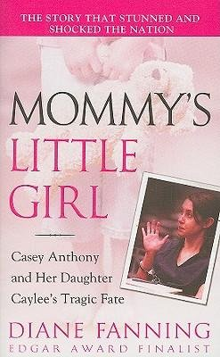[(Mommy's Little Girl: Casey Anthony and Her Daughter Caylee's Tragic Fate )] [Author: Diane Fanning] [Dec-2009]