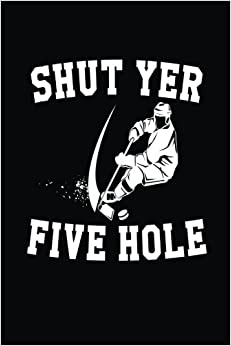 Shut Yer Five Hole: Journal Notebook School, 6 x 9, 108 Lined Pages (diary, notebook, journal)