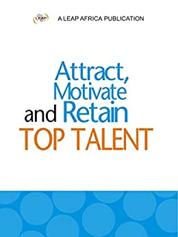 Attract, Motivate and Retain Top Talent by [LEAP Africa]