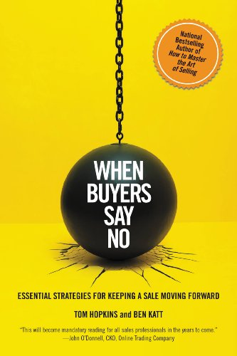 When Buyers Say No: Essential Strategies for Keeping a Sale Moving - Tom Forward