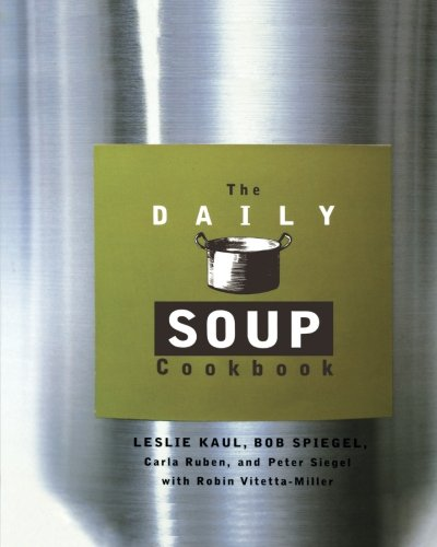 The Daily Soup Cookbook by Leslie Kaul, Carla Ruben, Peter Siegel, Bob Spiegel, Robin Vitetta-Miller