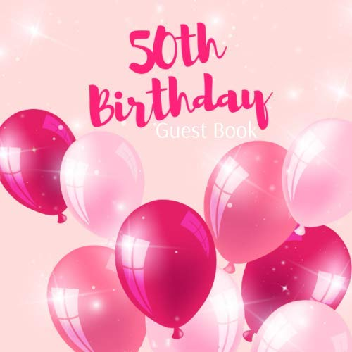 50th Birthday Guest Book: Realistic Pink Balloons Glossy Cover, Place for a Photo, Cream Color Paper, 120 Pages, Guest Sign in for Party, Celebration ... Wishes and Messages from Family and Friends